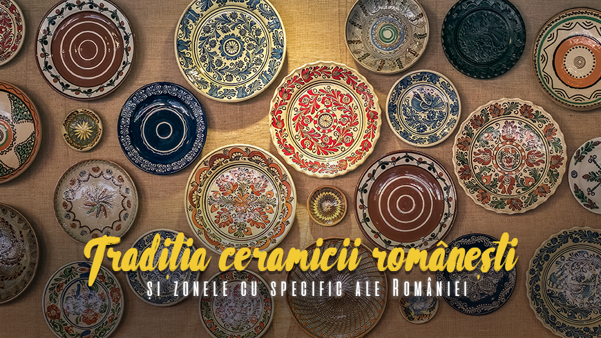 Tradiția ceramicii românești și zonele cu specific ale țării